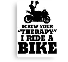 Screw Your Therapy I Ride A Bike Canvas Print