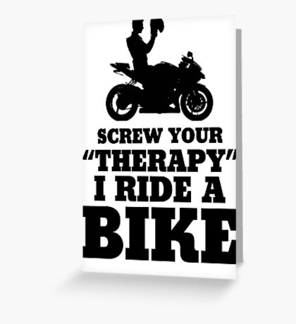 Screw Your Therapy I Ride A Bike Greeting Card
