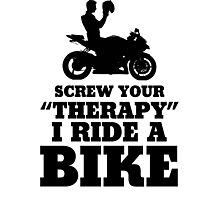 Screw Your Therapy I Ride A Bike Photographic Print