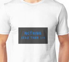 Nothing less than 315 Unisex T-Shirt
