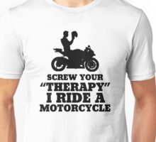 Screw Your Therapy I Ride A Motorcycle Unisex T-Shirt