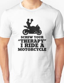 Screw Your Therapy I Ride A Motorcycle T-Shirt