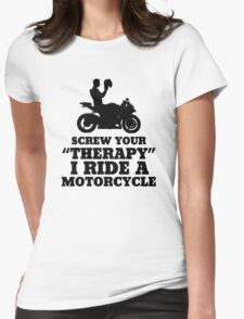 Screw Your Therapy I Ride A Motorcycle Womens Fitted T-Shirt