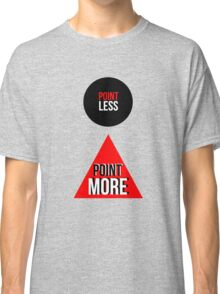 Point Less Point More Tee Classic T-Shirt