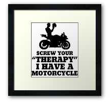 Screw Your Therapy I Have A Motorcycle Framed Print
