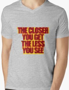 The Closer You Get The Less You See Mens V-Neck T-Shirt