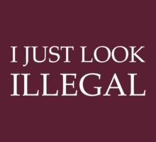 I Just Look Illegal by BrightDesign