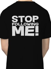 Stop Following Me! Classic T-Shirt