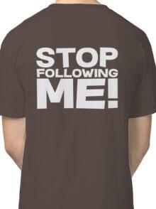 Stop Following Me! Classic T-Shirt