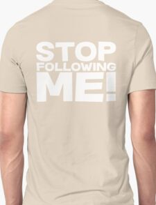 Stop Following Me! Unisex T-Shirt