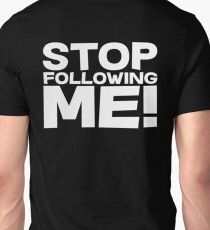 Stop Following Me! Unisex T-Shirt