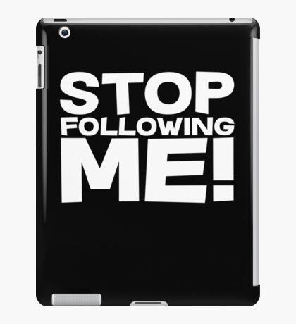 Stop Following Me! iPad Case/Skin