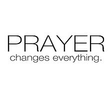 Prayer Changes Everything by SandraWidner