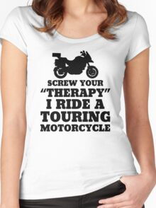 Screw Your Therapy I Ride A Touring Motorcycle Women's Fitted Scoop T-Shirt