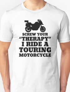 Screw Your Therapy I Ride A Touring Motorcycle T-Shirt