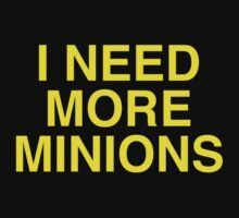 I Need More Minions by BrightDesign