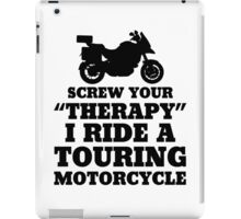 Screw Your Therapy I Ride A Touring Motorcycle iPad Case/Skin