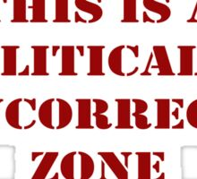 Politically Incorrect Zone Sticker
