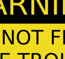 Do Not Feed The Trolls Sticker