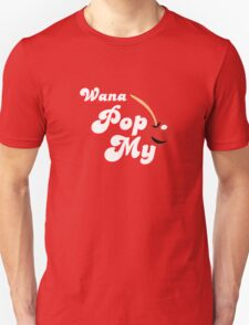 Wana Pop My Cherry? T-Shirt
