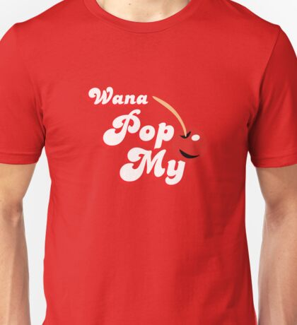 Wana Pop My Cherry? Unisex T-Shirt