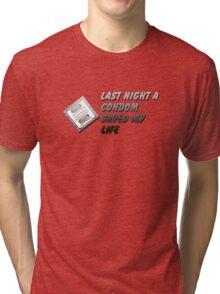 Last Night A Condom Saved My Life Tri-blend T-Shirt