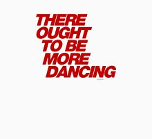 There Ought To Be More Dancing Unisex T-Shirt