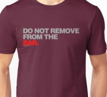 Do Not Remove From The Bar Unisex T-Shirt