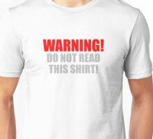 Warning Do Not Read This Shirt Unisex T-Shirt