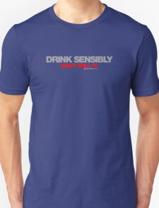 Drink Sensibly, Don't Spill It! Unisex T-Shirt