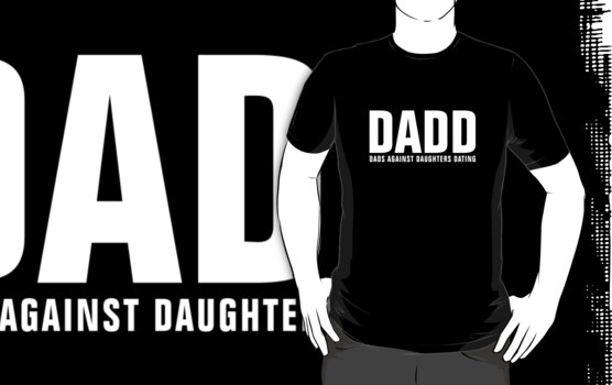 DADD - Dads Against Daughters Dating by avdesigns