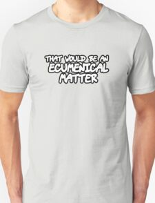 That Would Be An Ecumenical Matter T-Shirt