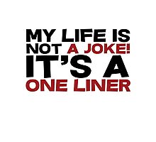 My life is not a Joke! It's a one liner Photographic Print