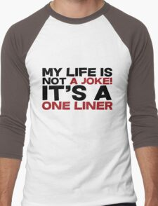 My life is not a Joke! It's a one liner Men's Baseball ¾ T-Shirt
