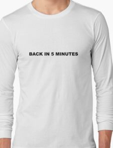 Back In Five Minues Long Sleeve T-Shirt