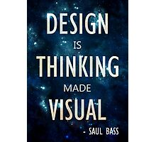 """Design Is Thinking Made Visual"" -- Saul Bass Quote Photographic Print"