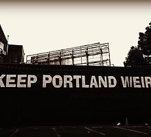 Keep Portland Weird by kchase