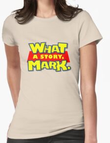 What a story, Mark. Womens Fitted T-Shirt
