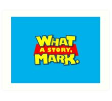 What a story, Mark. Art Print