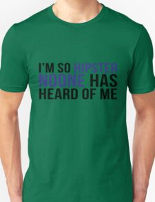 I'm so hipster noone has heard of me Unisex T-Shirt