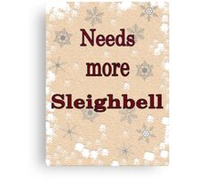 Needs More Sleighbell Canvas Print