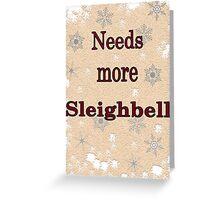 Needs More Sleighbell Greeting Card