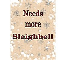 Needs More Sleighbell Photographic Print