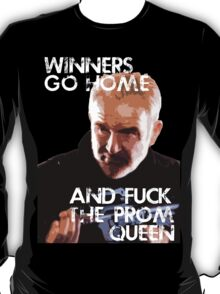 Winners go home and F*** the Prom Queen... T-Shirt