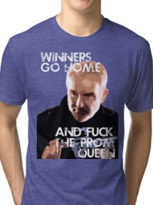 Winners go home and F*** the Prom Queen... Tri-blend T-Shirt