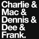 Charlie &amp; Mac &amp; Dennis &amp; Dee &amp; Frank. by afternoonTlight