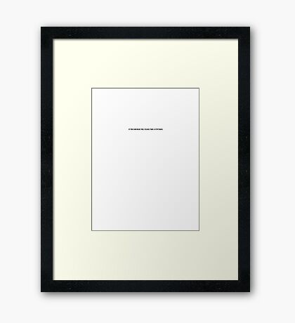 If you can read this, please take a step back. Framed Print