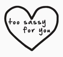 TOO SASSY FOR YOU by objThom