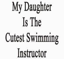 My Daughter Is The Cutest Swimming Instructor  by supernova23