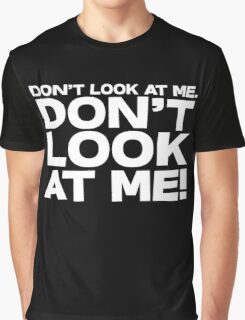 Don't look at me. Don't look at me! Graphic T-Shirt